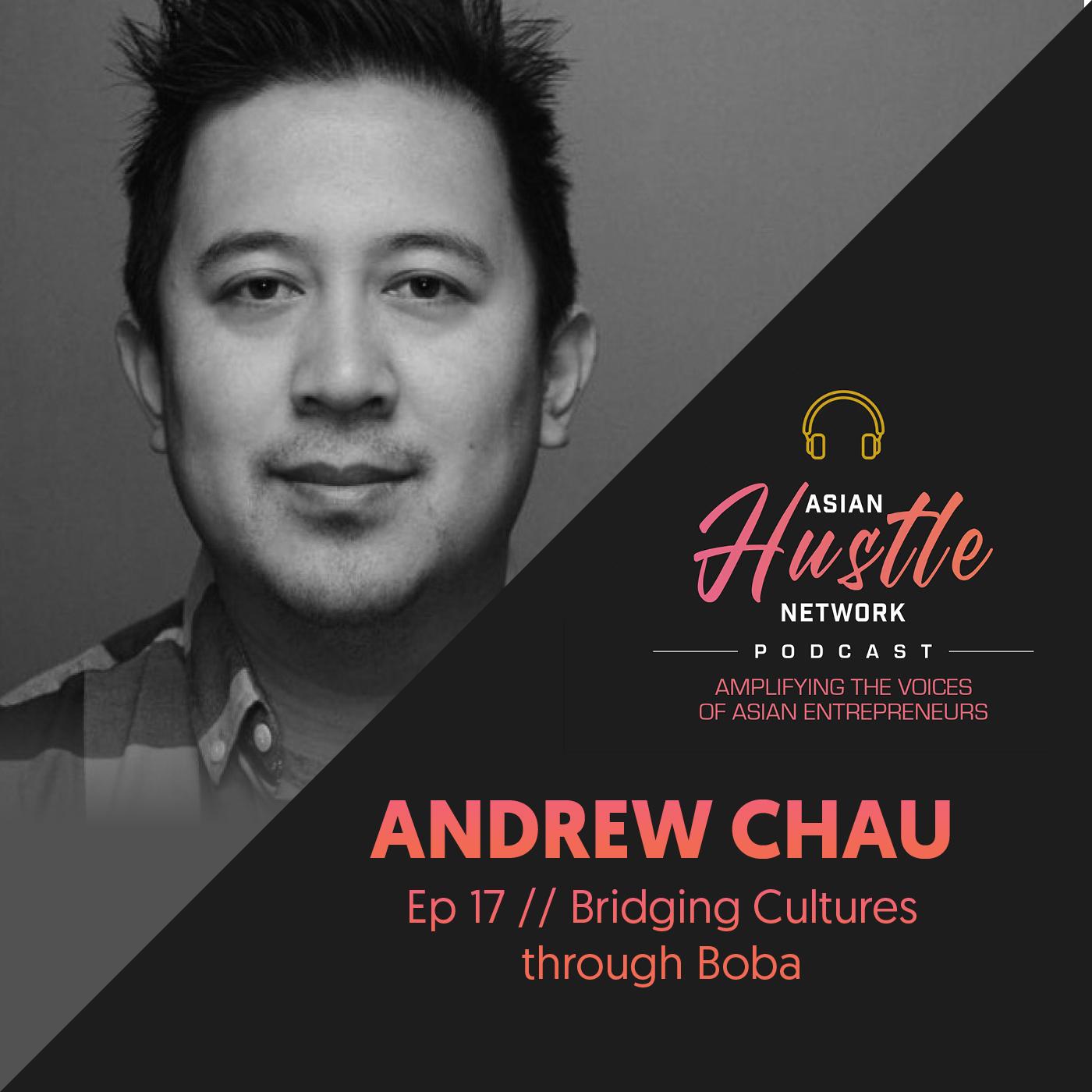 www.asianhustlenetwork.com: Andrew Chau // Ep 17 // Bridging Cultures through Boba