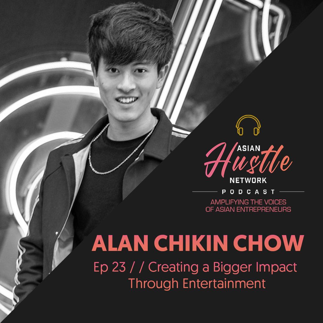 www.asianhustlenetwork.com: Alan Chikin Chow // Ep 23 // Creating a Bigger Impact Through Entertainment