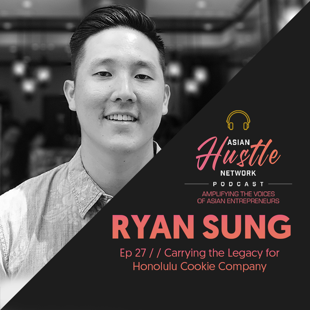 www.asianhustlenetwork.com: Ryan Sung // Ep 27 // Carrying the Legacy for Honolulu Cookie Company