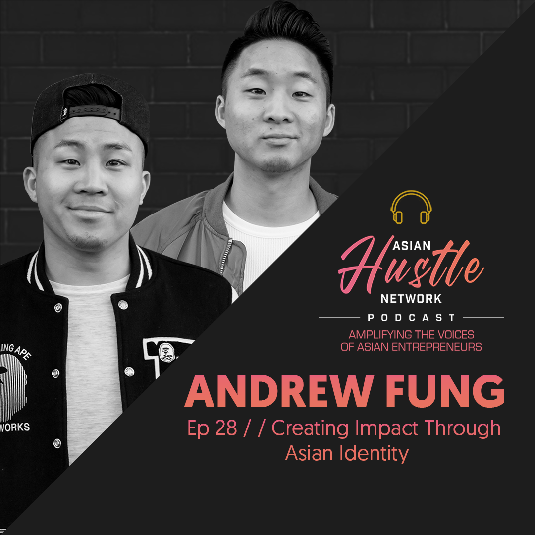 www.asianhustlenetwork.com: Andrew Fung // Ep 28 // Creating Impact through Asian Identity