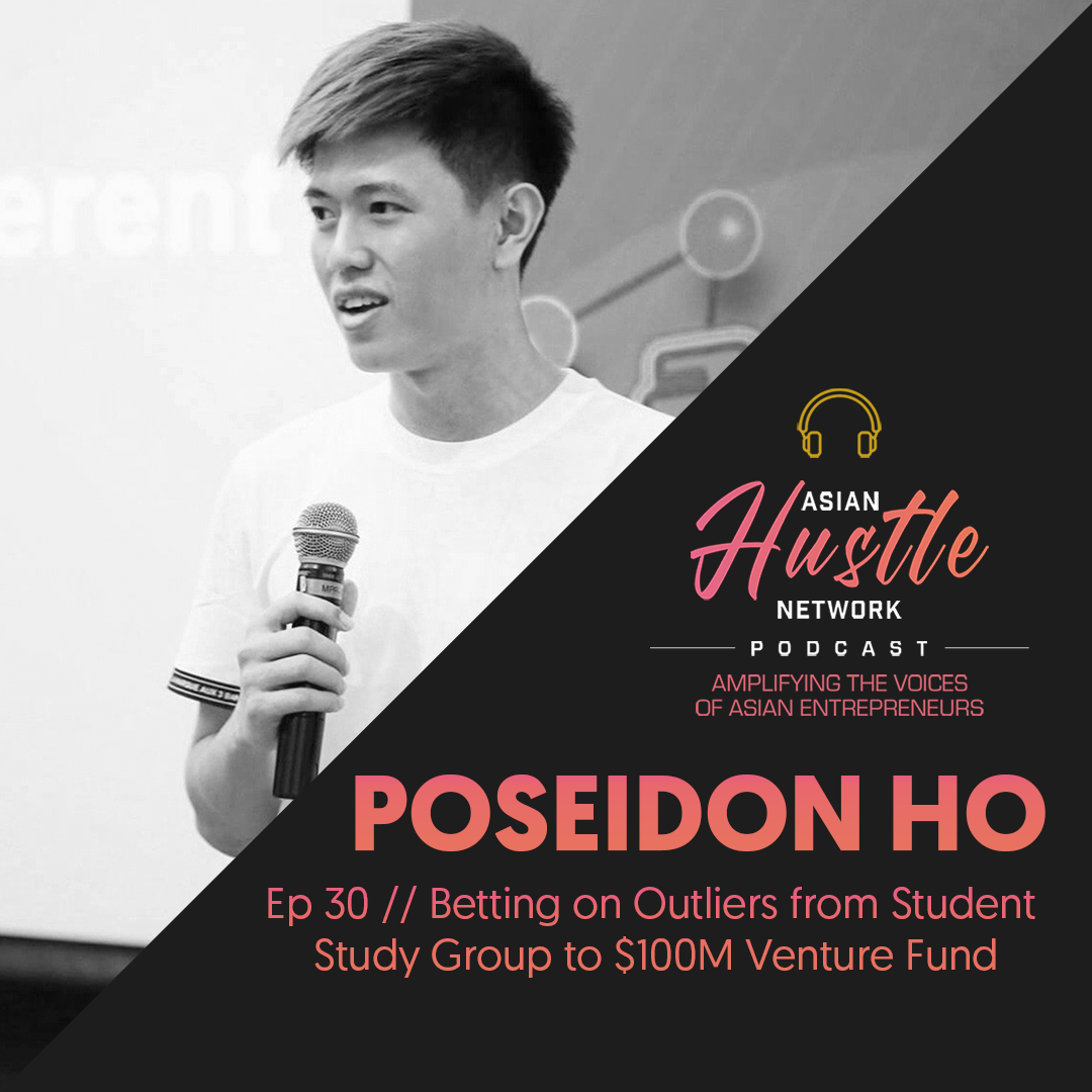 www.asianhustlenetwork.com: Poseidon Ho // Ep 30 // Betting on Outliers from Student Study Group to 0M Venture Fund