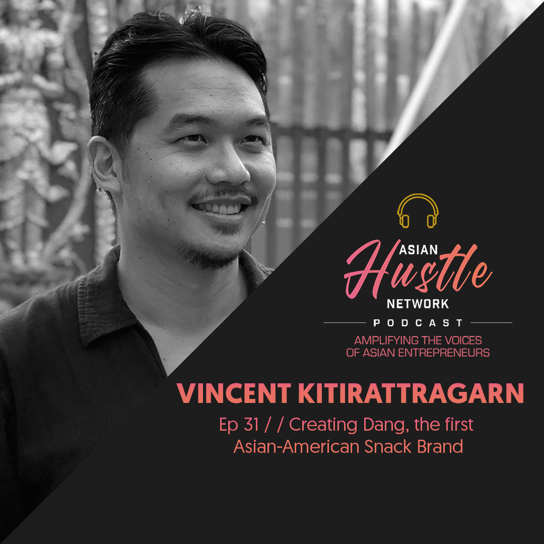 www.asianhustlenetwork.com: Vincent Kitirattragarn // Ep 31 // Creating Dang, the first Asian-American Snack Brand