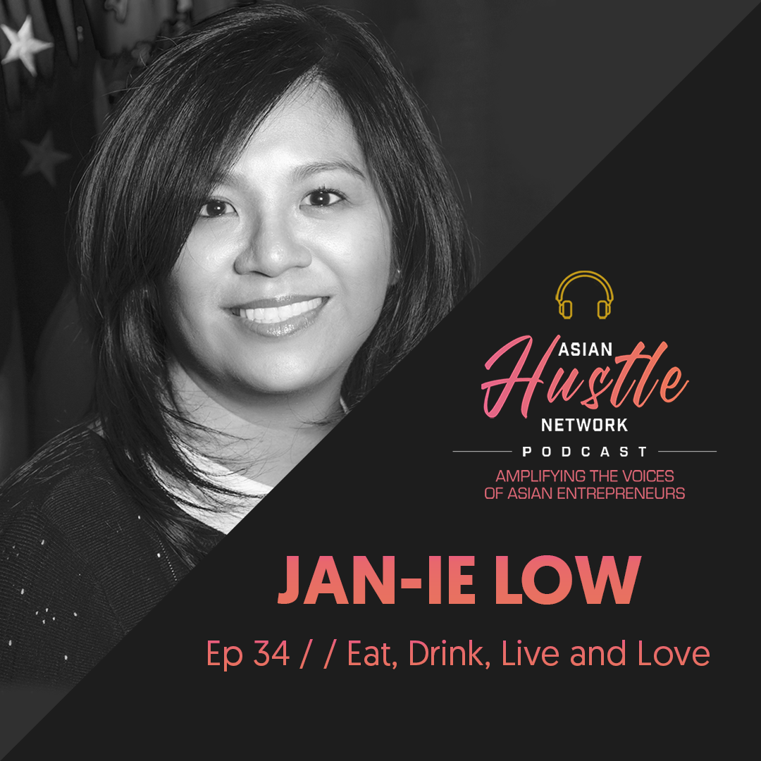 www.asianhustlenetwork.com: Jan-Ie Low // Ep 34 // Eat, Drink, Live and Love