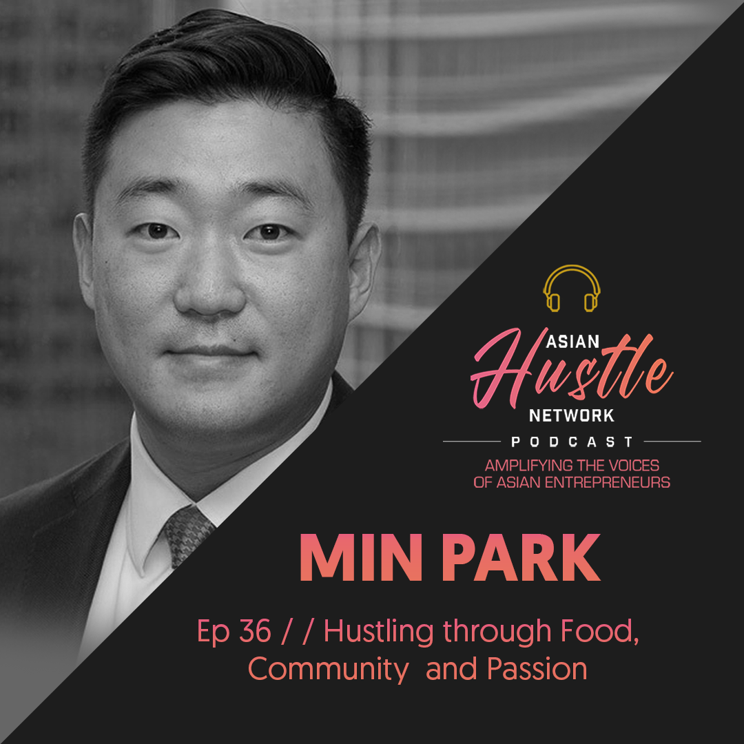 www.asianhustlenetwork.com: Min Park // Ep 36 // Hustling Through Food, Community and Passion