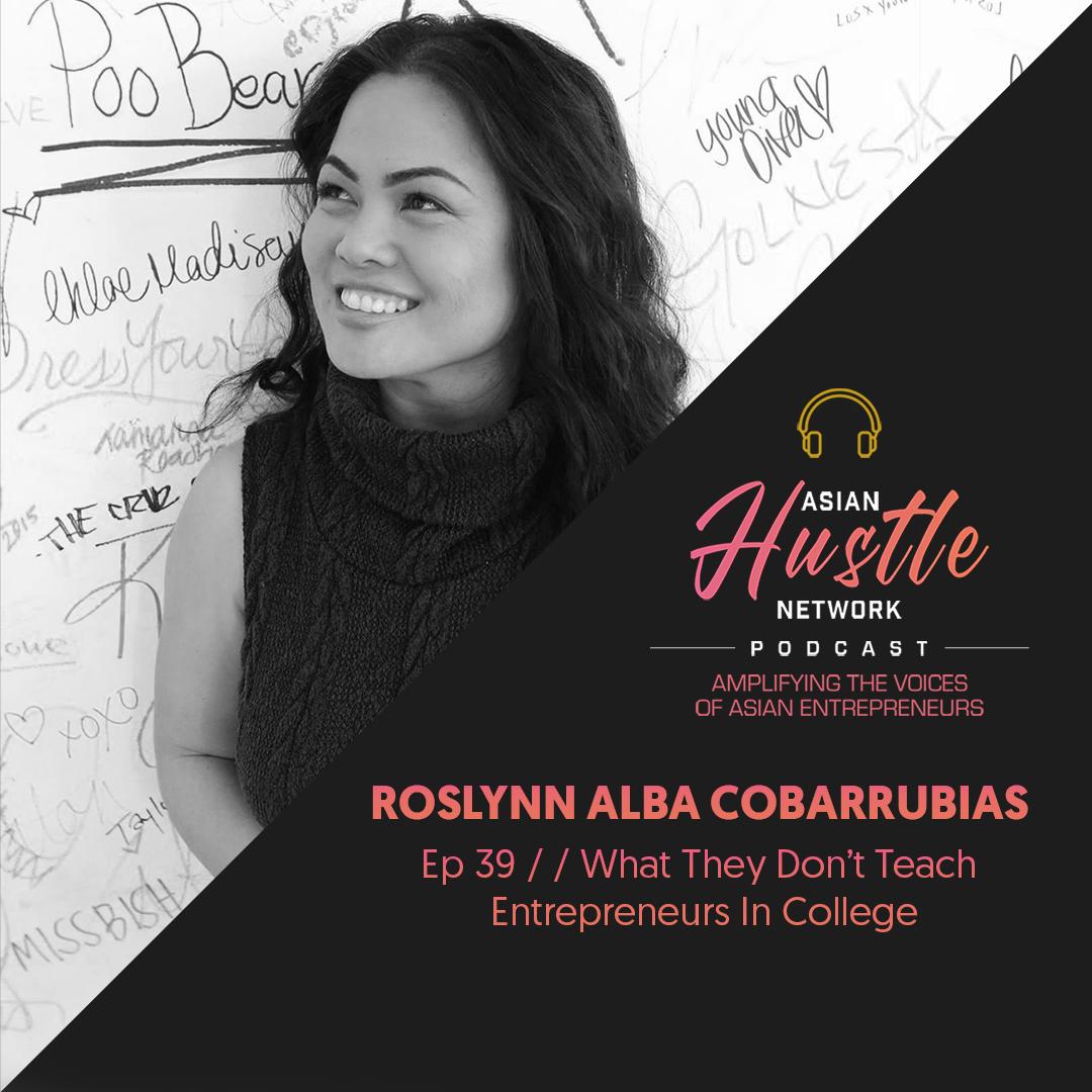 www.asianhustlenetwork.com: Roslynn Alba Cobarrubias // Ep 39 // What They Don't Teach Entrepreneurs in College