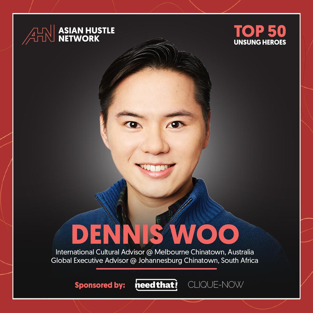 www.asianhustlenetwork.com: Dennis Woo: International Cultural Advisor @ Melbourne Chinatown, Australia and Global Executive Advisor @ Johannesburg Chinatown, South Africa- AHN Top 50 Unsung Heroes 2021