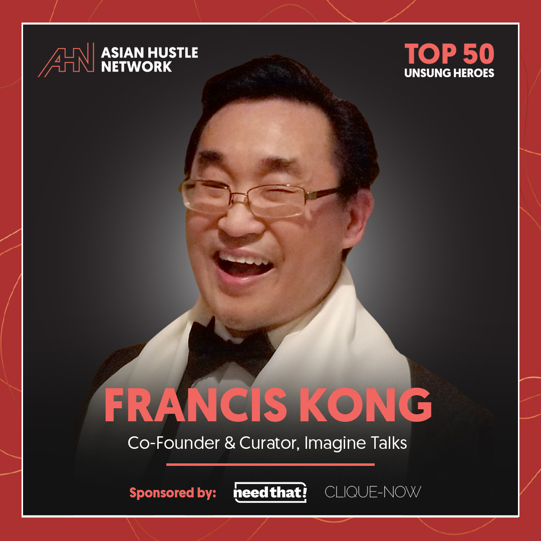 www.asianhustlenetwork.com: Francis Kong: Co-Founder and Curator, Imagine Talks- AHN Top 50 Unsung Heroes 2021
