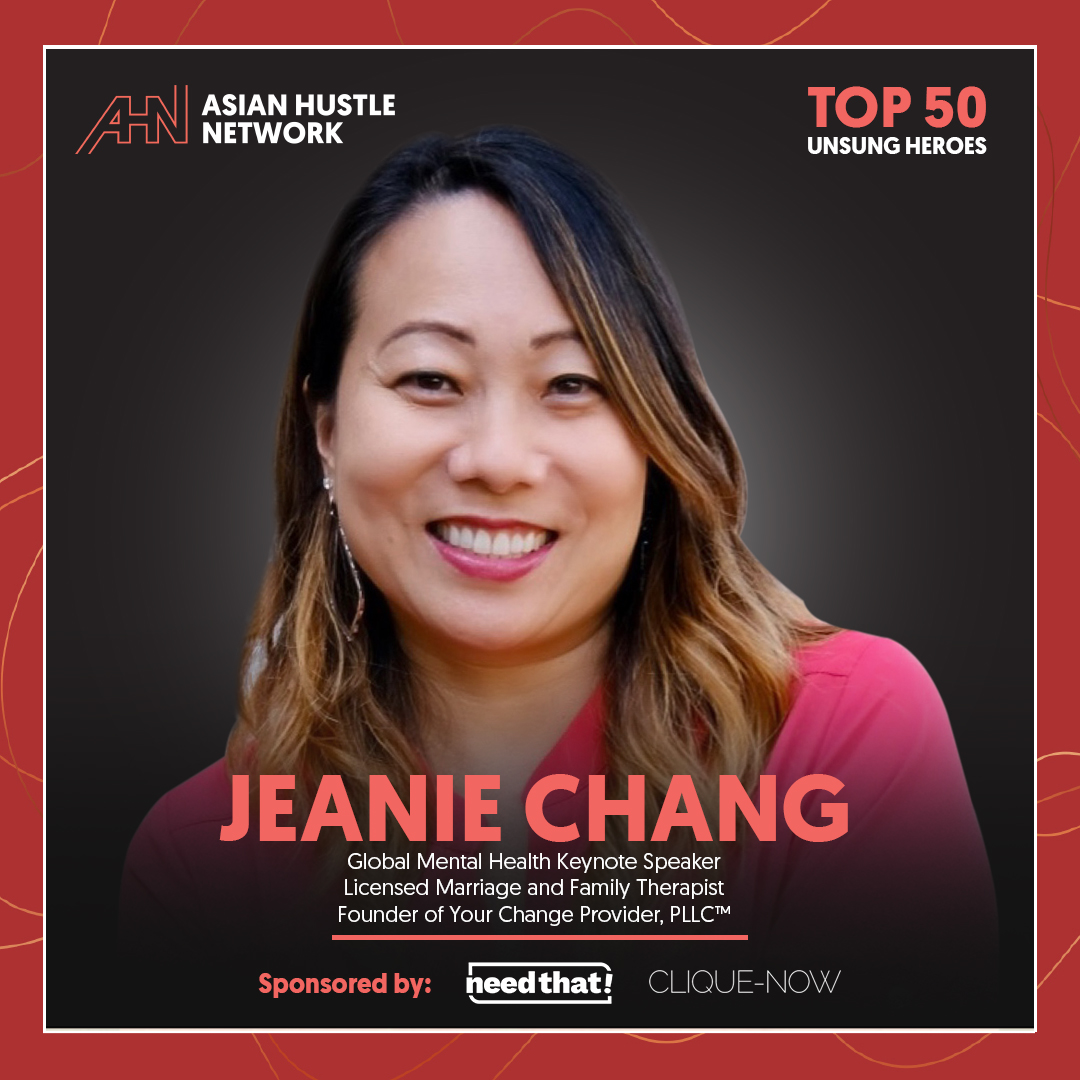 www.asianhustlenetwork.com: Jeanie Chang: Global Mental Health Keynote Speaker & Licensed Marriage and Family Therapist Founder of Your Change Provider, PLLC™