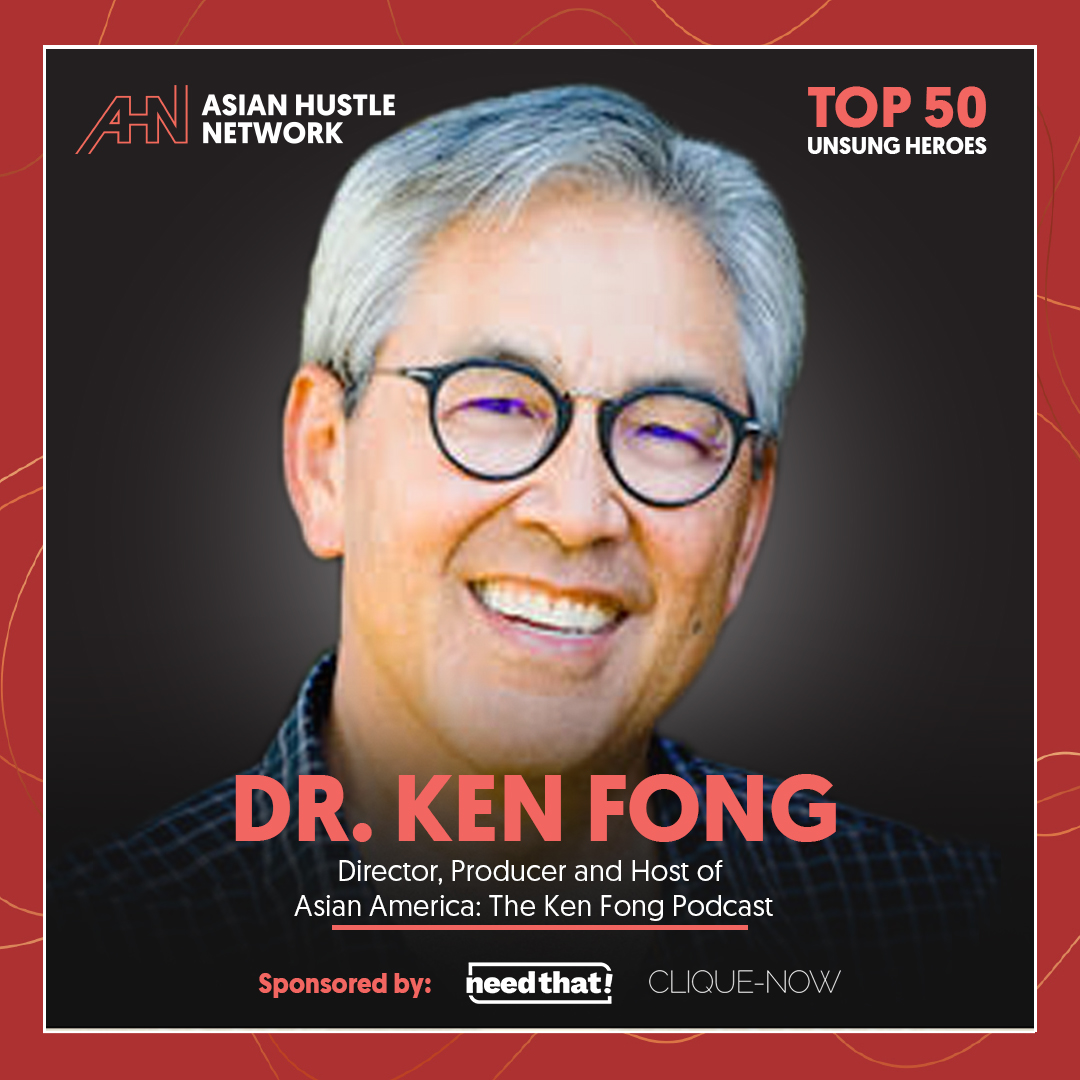 www.asianhustlenetwork.com: Dr. Ken Fong: Director, Producer and Host of Asian America: The Ken Fong Podcast