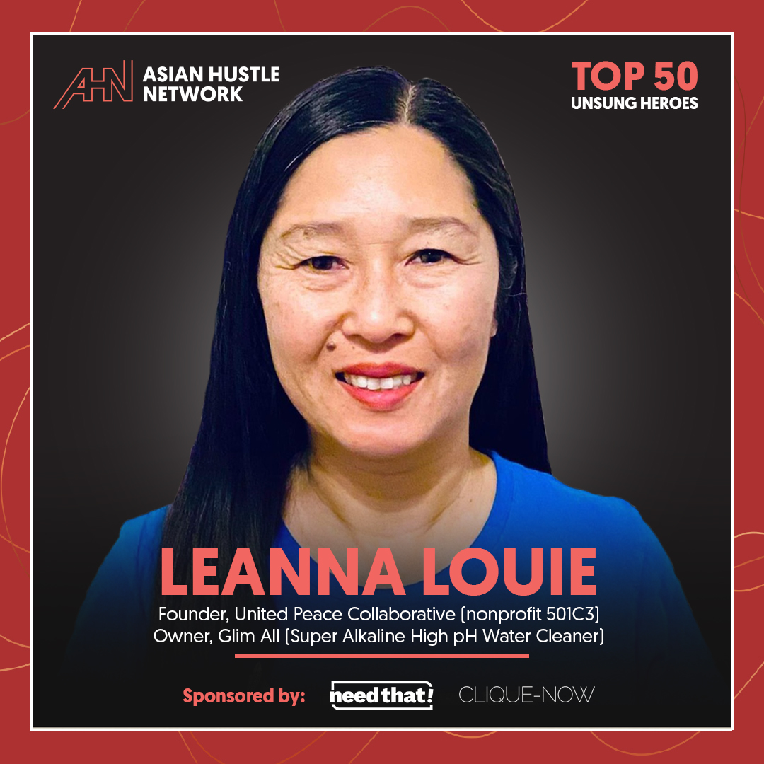 www.asianhustlenetwork.com: Leanna Louie: Founders, United Peace Collaborative (nonprofit 501C3) and Owners of Glim All (Super Alkaline High pH Water Cleaner)
