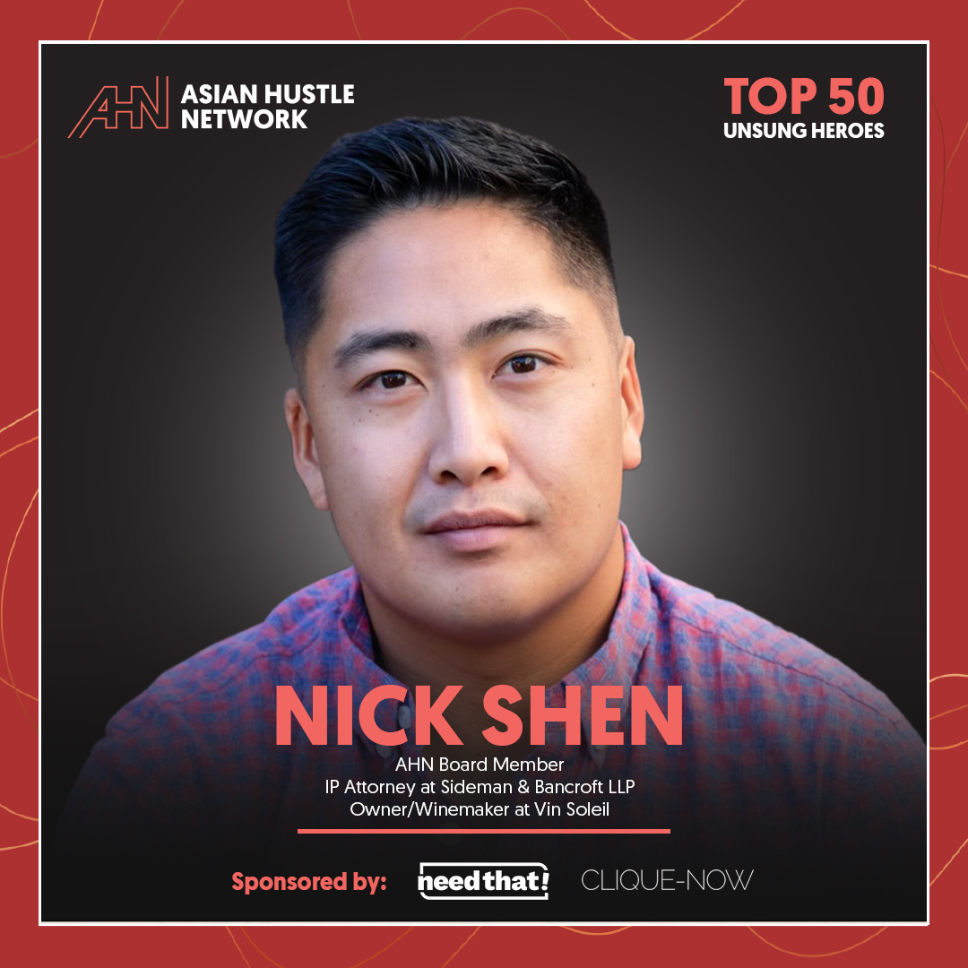 www.asianhustlenetwork.com: Nick Shen: AHN Board Member, IP Attorney at Sideman & Bancroft LLP and Owner/Winemaker at Vin Soleil- AHN Top 50 Unsung Heroes 2021