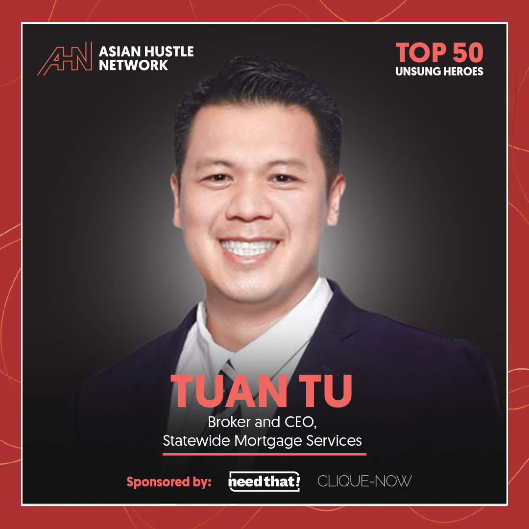 www.asianhustlenetwork.com: Tuan Tu: Broker and CEO of Statewide Mortgage Services- AHN Top 50 Unsung Heroes 2021