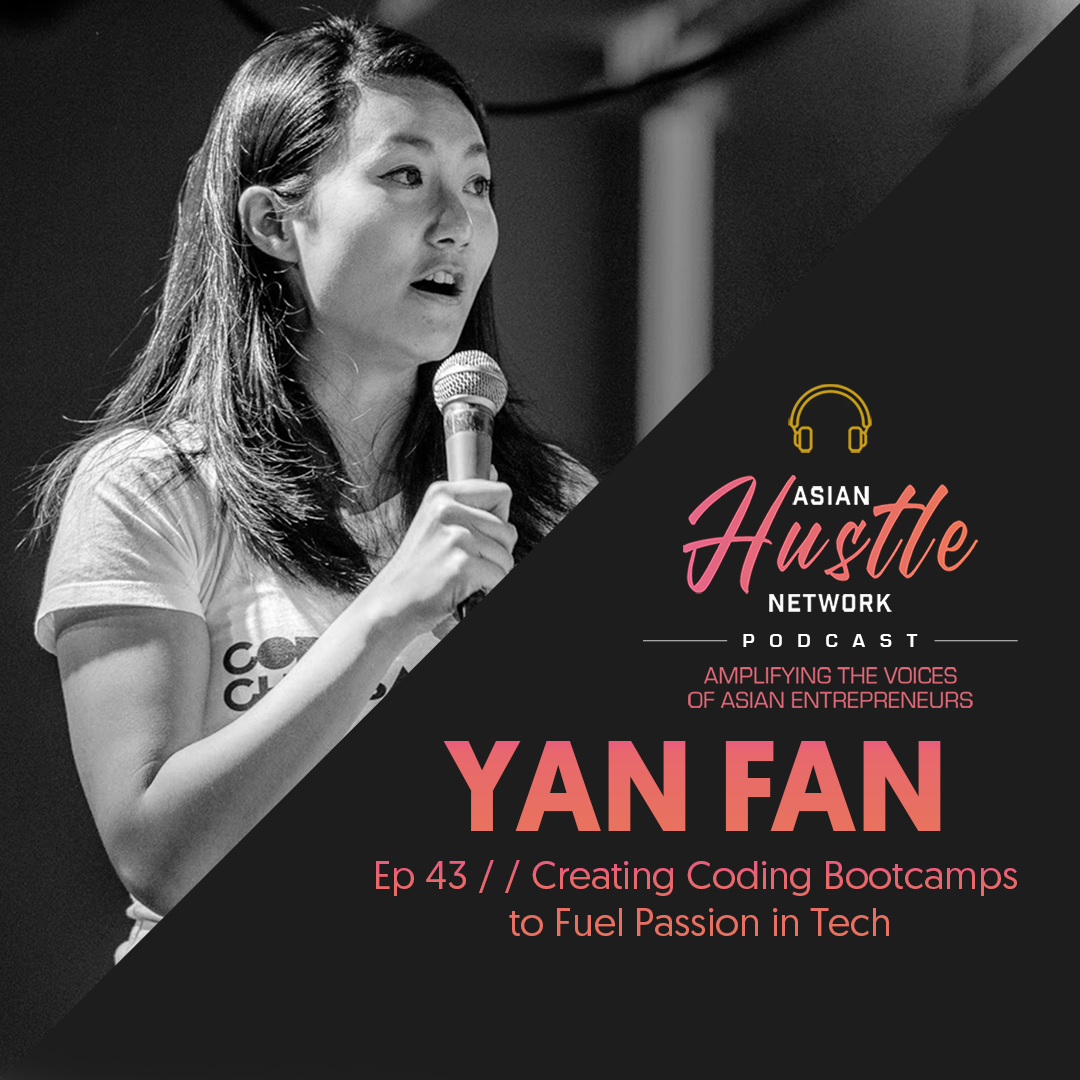 www.asianhustlenetwork.com: Yan Fan // Ep 43 // Creating Coding Bootcamps to Fuel Passion in Tech