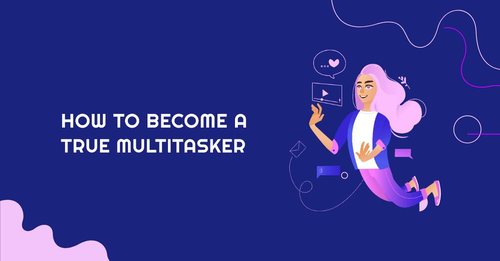 become multitasker