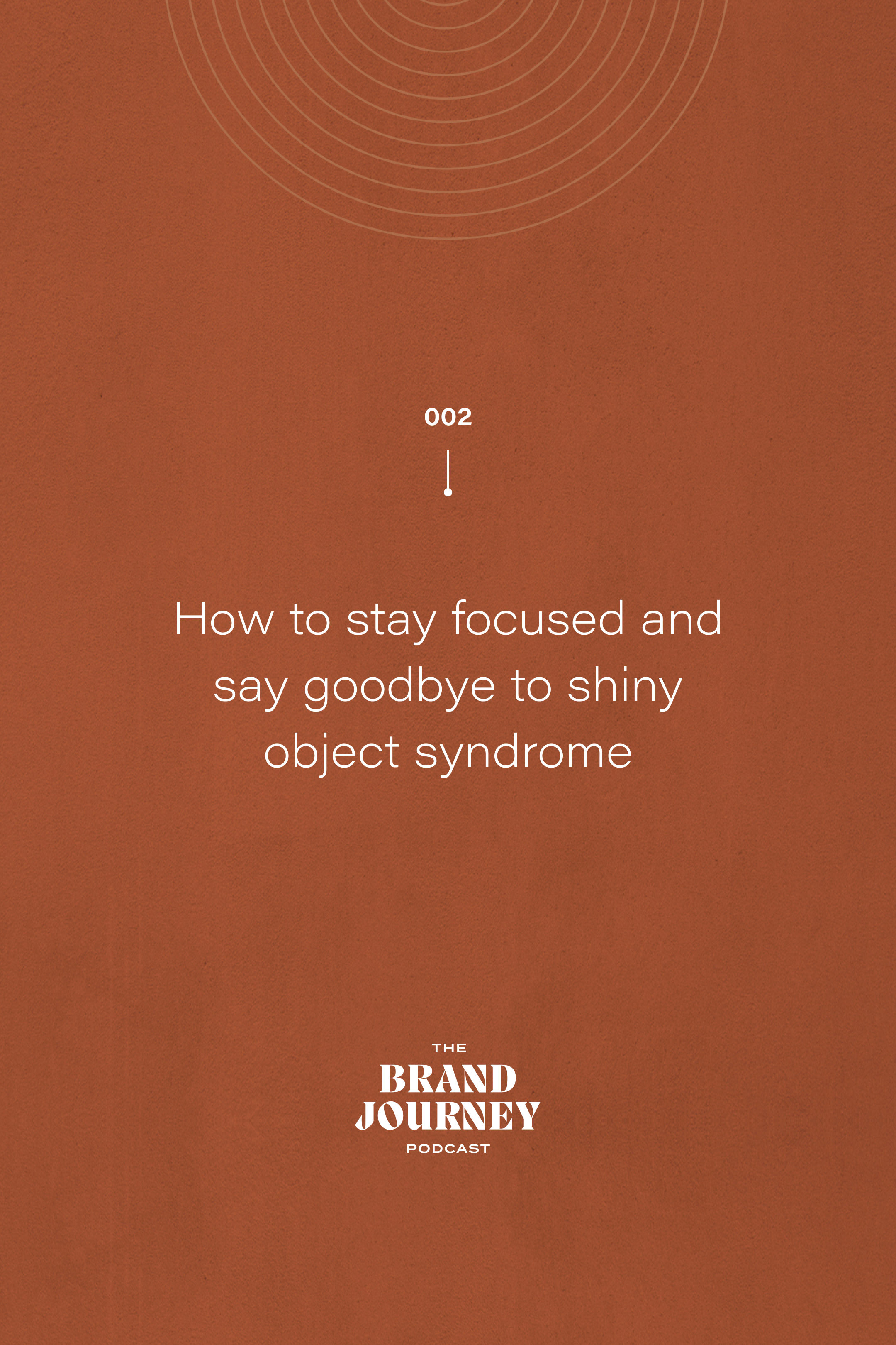 How to stay focused and say goodbye to shiny object syndrome