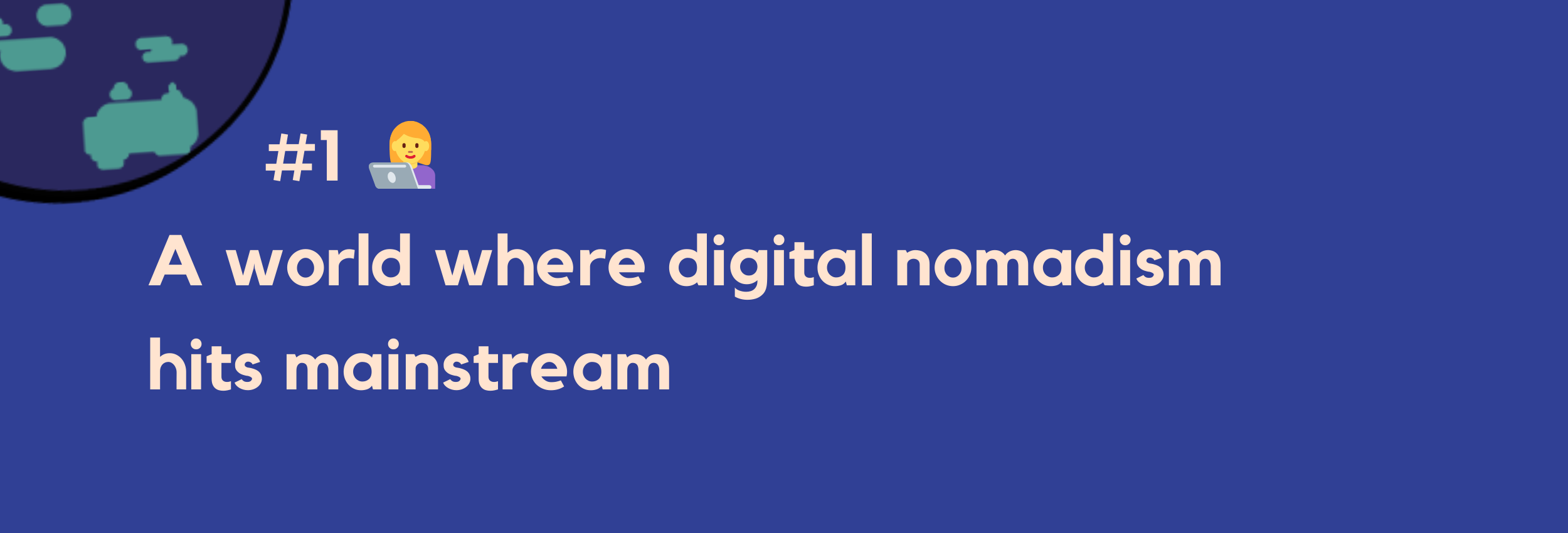 #1 — A world where digital nomadism hits mainstream