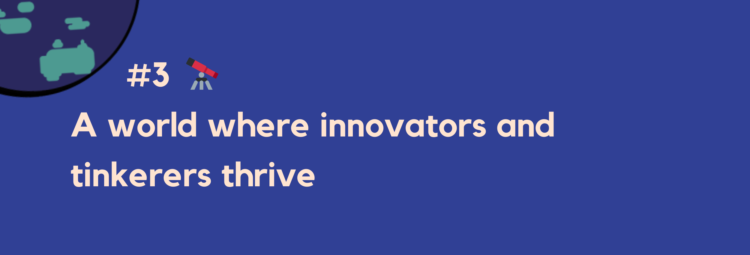 #3 — A world where innovators and tinkerers thrive
