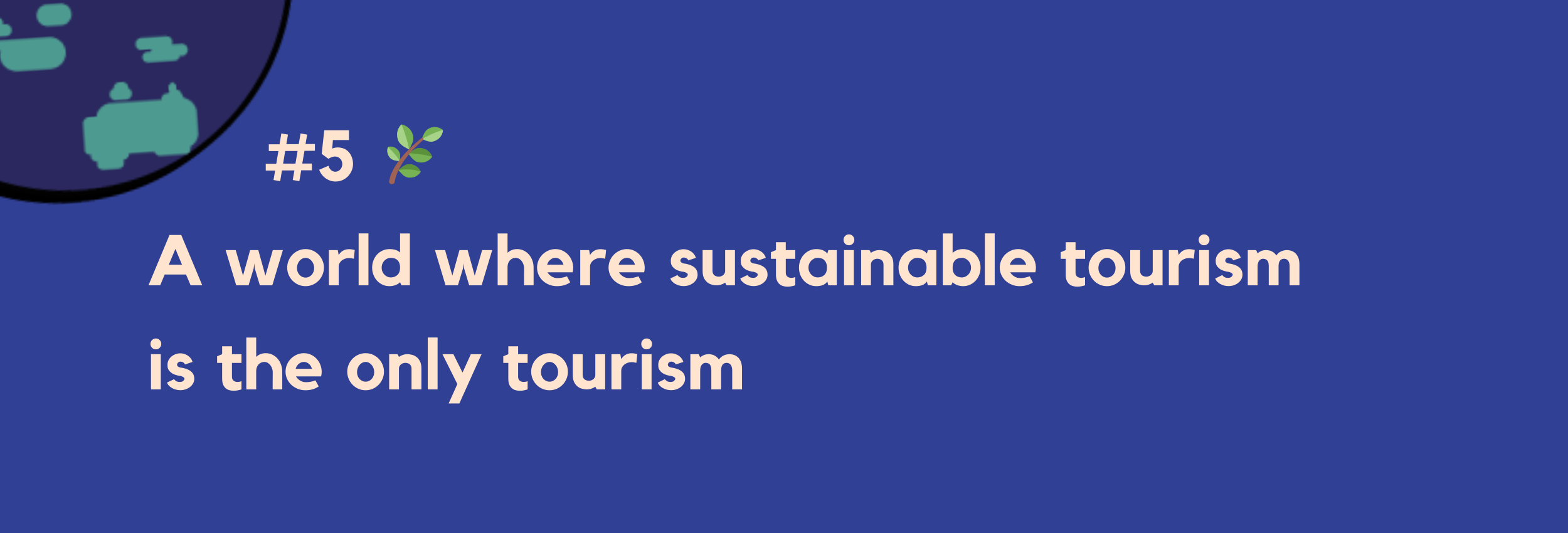 #5 — A world where sustainable tourism is the only tourism