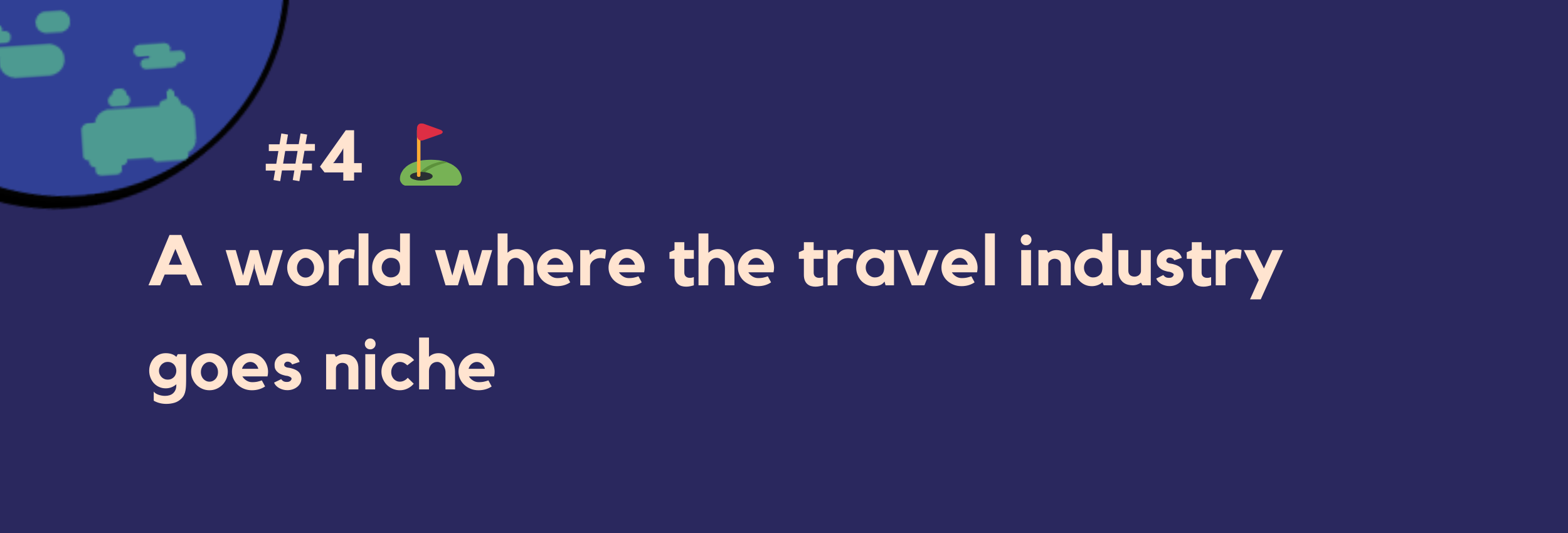 #4 — A world where the travel industry goes niche