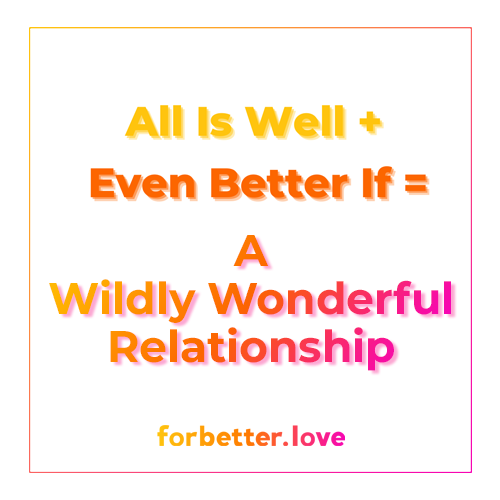 QMBFBLFor Better Love All Is Well Even Better If A Wildly Wonderful Relationship Eyes on the Prize Not the Problems Blog