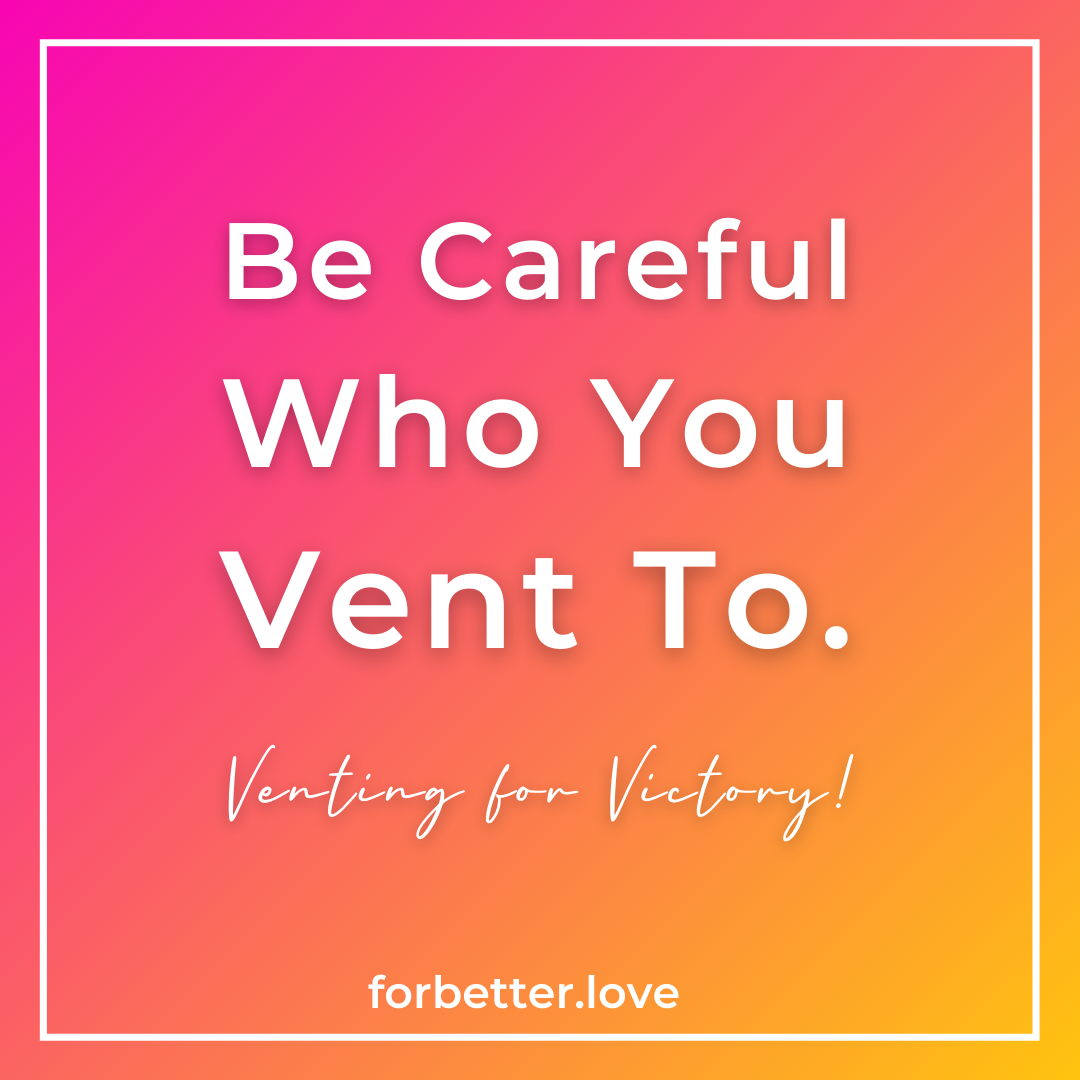 QMB FOR BETTER LOVE FBL BE CAREFUL WHO YOU VENT TO VENTING FOR VICTORY Three Tips for Honoring Your Beloved and Your Relationship Blog