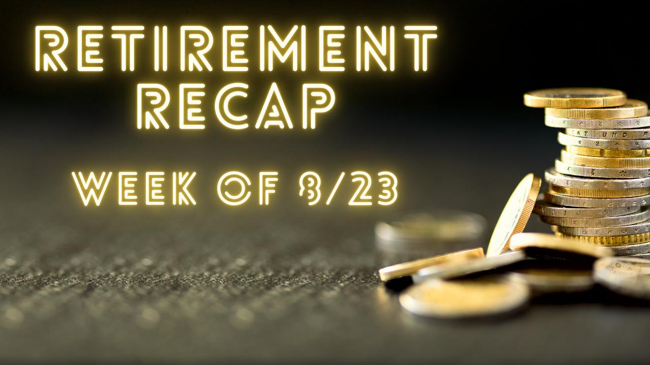 Retirement Recap Week of 8/23