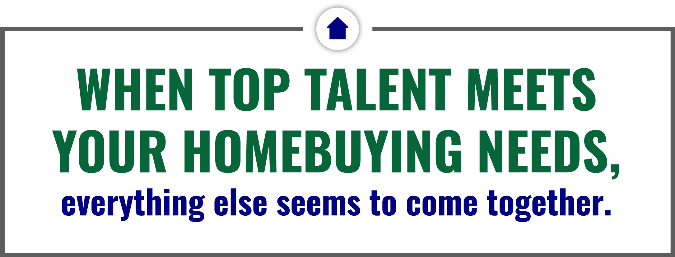 When top talent meets your homebuying needs, everything else seems to come together