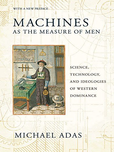Machines as the Measure of Men: Science, Technology, and Ideologies of Western Dominance