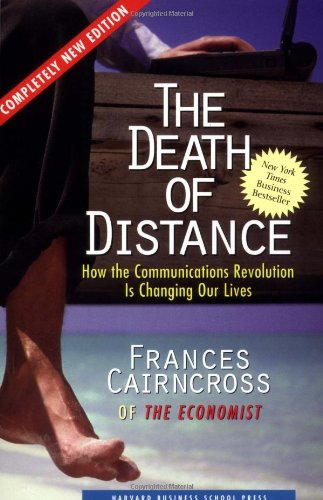 The Death of Distance: How the Communications Revolution Is Changing our Lives