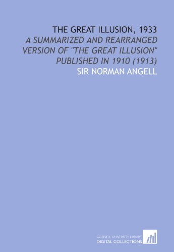The Great Illusion, 1933: A Summarized and Rearranged Version of the Great Illusion Published in 1910 (1913)