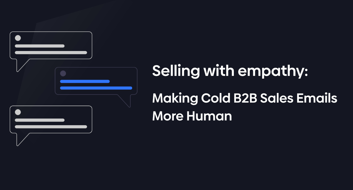 Selling with empathy: Tips for making cold B2B sales emails more human