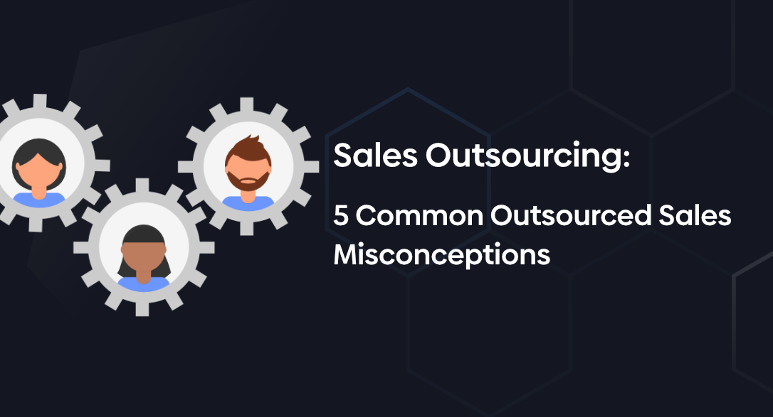 5 Common Outsourced Sales Misconceptions