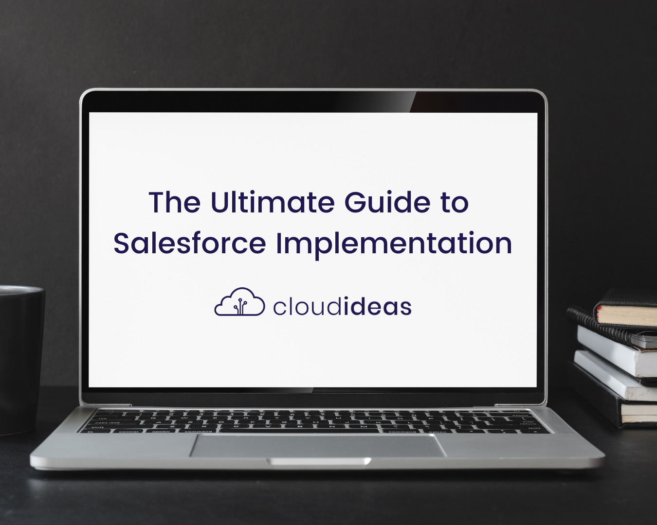 The Ultimate Guide to Salesforce Implementation in 2021