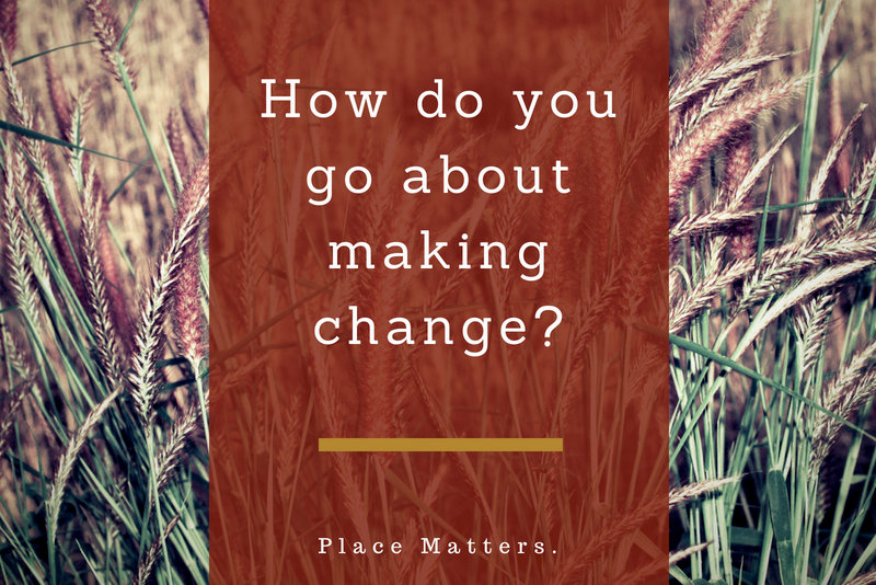 How Do You Go About Making a Change?