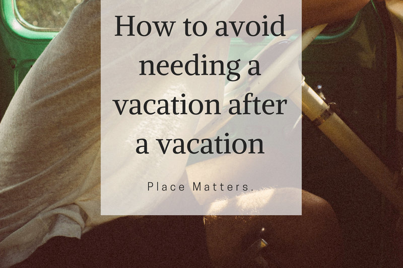 How to avoid needing a vacation AFTER your vacation