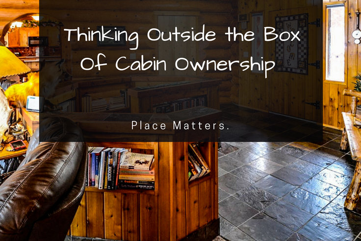 Thinking Outside the Box of Cabin Ownership