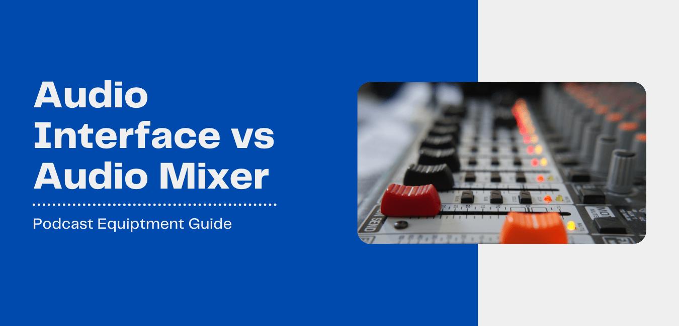 Best Podcast Mixer: Audio Interface vs. (USB) Audio Mixer