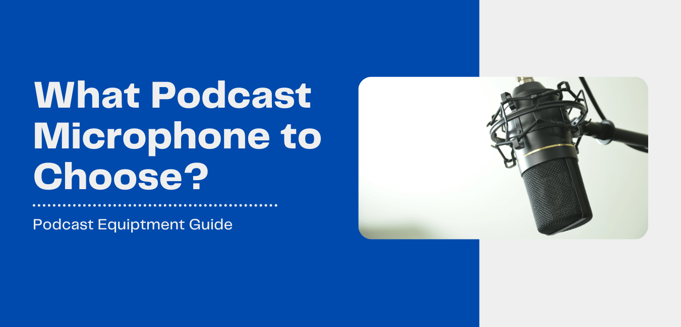 Choosing a Podcast Microphone – Your Podcast Equipment Set up