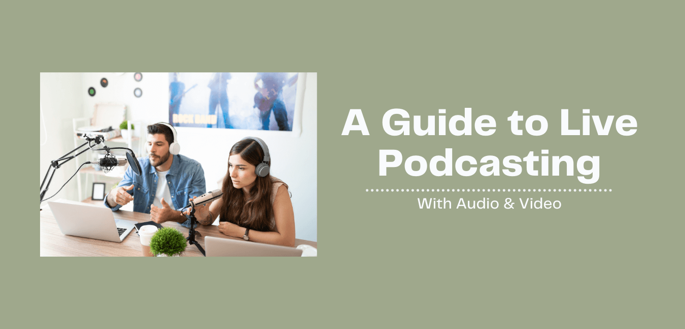 A Guide To Live Podcasting   Audio & Video (2021)