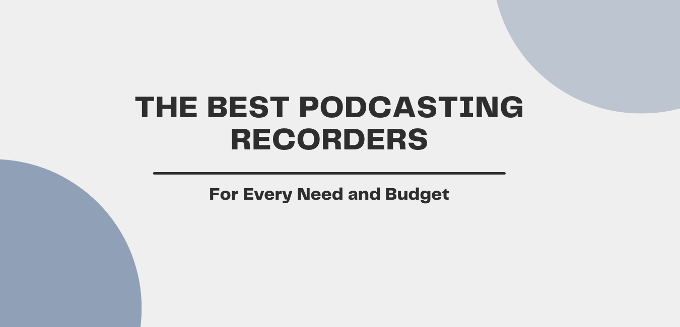 The Best Podcasting Recorders For Every Need and Budget - header image