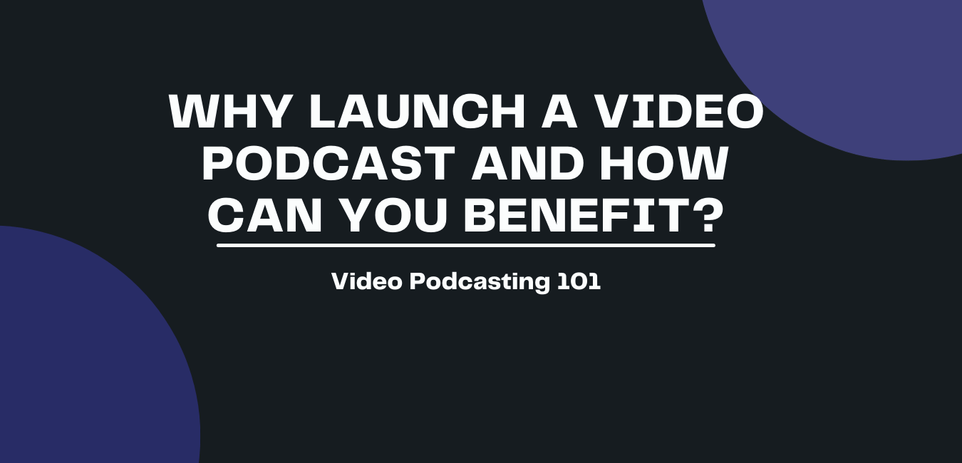 benefits of starting video podcast