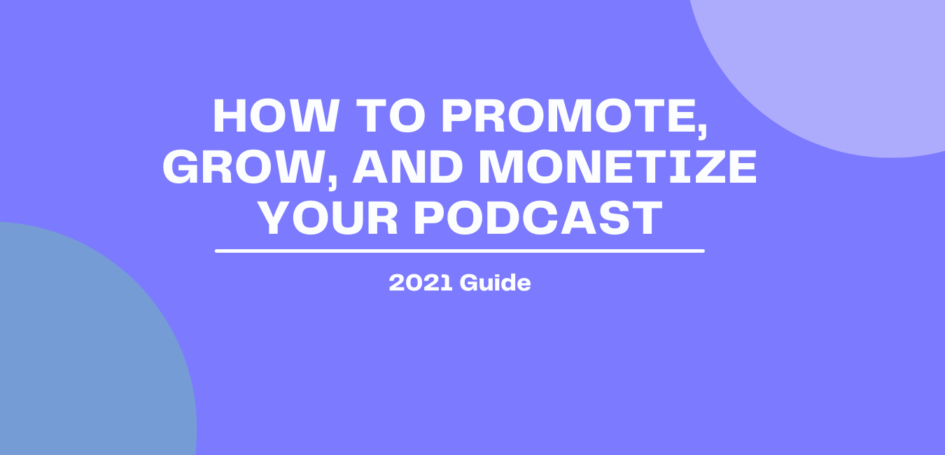 How to Promote, Grow, and Monetize Your Podcast