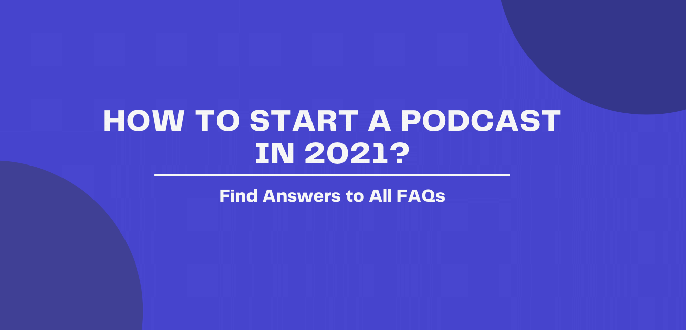 How to Start a Podcast in 2021?