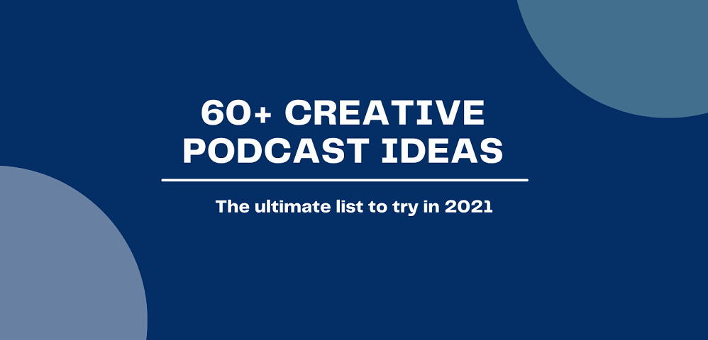Creative podcast ideas to try in 2021