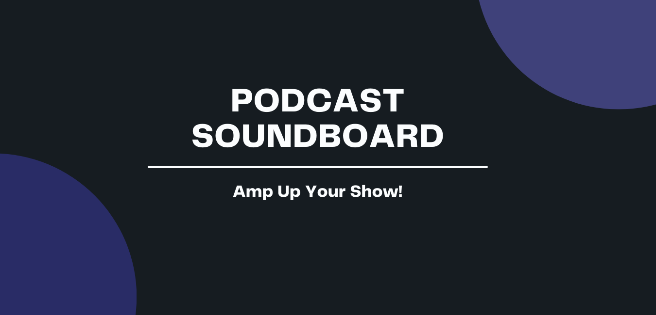 How to Amp Up Your Show Using a Podcast Soundboard