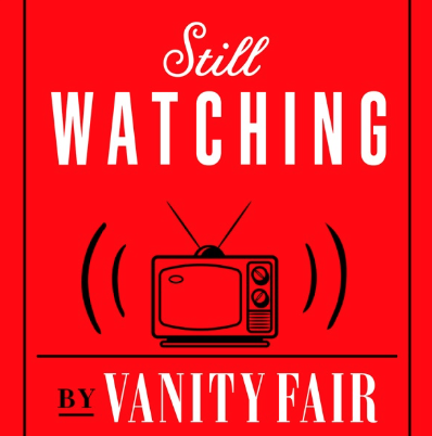 Still watching by vanity fair podcast
