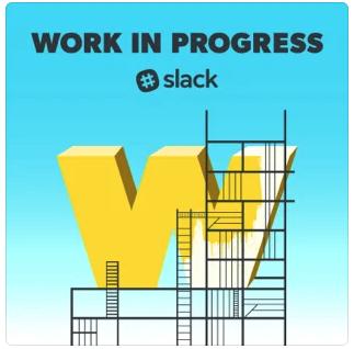Work in progress podcast by Slack