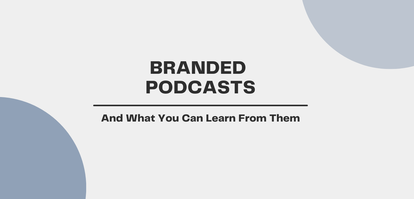 Best Branded Podcasts & What You Can Learn From Them