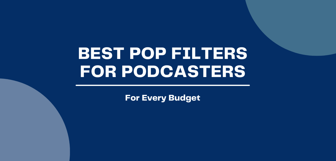 The 8 Best Pop Filters for Podcasters