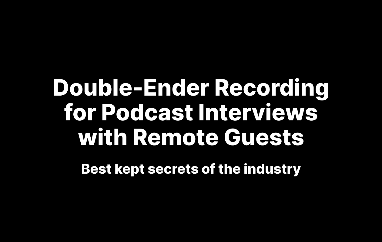 Double-Ender Recording for Podcast Interviews with Remote Guests